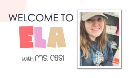 Welcome to ELA with Ms. Cas!