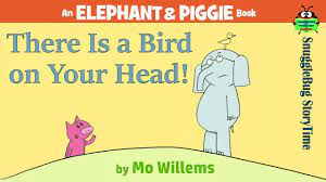 Elephant and Piggie There is a Bird on Your Head